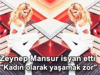 Zeynep Mansur isyan etti: Kad�n olarak ya�amak �ok zor